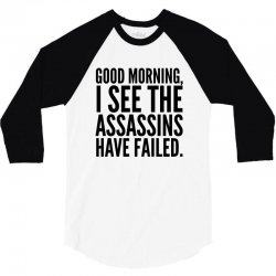 good morning i see the assassins have failed 3/4 Sleeve Shirt | Artistshot