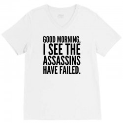 good morning i see the assassins have failed V-Neck Tee | Artistshot