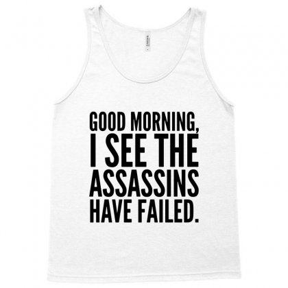 Good Morning I See The Assassins Have Failed Tank Top Designed By Meganphoebe