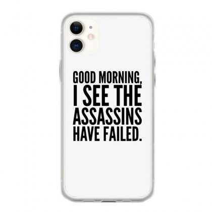 Good Morning I See The Assassins Have Failed Iphone 11 Case Designed By Meganphoebe