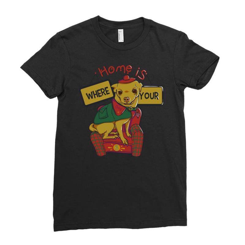 Home Is Where Your Dog Is Ladies Fitted T-shirt | Artistshot