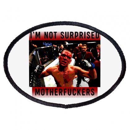 I'm Not Surprised Motherfuckers Oval Patch Designed By Meganphoebe
