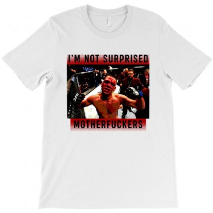 I'm Not Surprised Motherfuckers T-shirt Designed By Meganphoebe