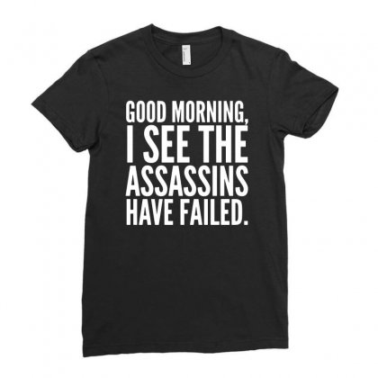 Good Morning I See The Assassins Have Failed Ladies Fitted T-shirt Designed By Meganphoebe