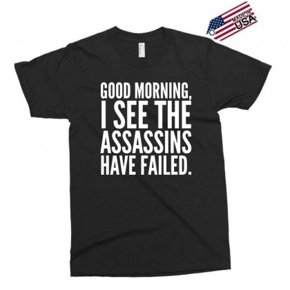 Good Morning I See The Assassins Have Failed Exclusive T-shirt Designed By Meganphoebe