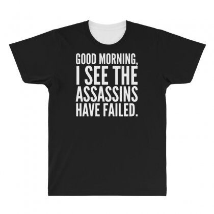 Good Morning I See The Assassins Have Failed All Over Men's T-shirt Designed By Meganphoebe