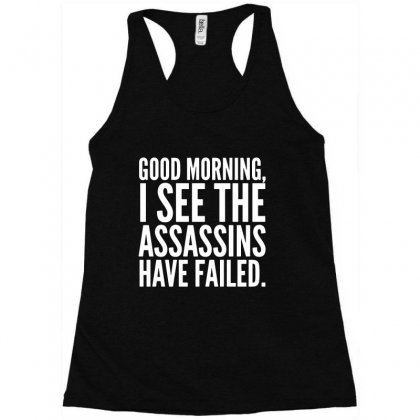 Good Morning I See The Assassins Have Failed Racerback Tank Designed By Meganphoebe