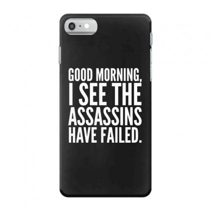 Good Morning I See The Assassins Have Failed Iphone 7 Case Designed By Meganphoebe