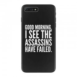good morning i see the assassins have failed iPhone 7 Plus Case | Artistshot