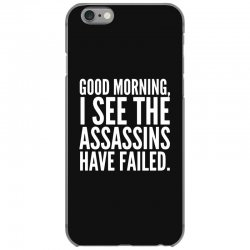 good morning i see the assassins have failed iPhone 6/6s Case | Artistshot