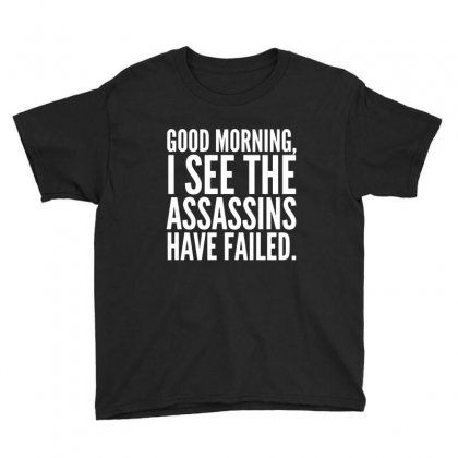 Good Morning I See The Assassins Have Failed Youth Tee Designed By Meganphoebe
