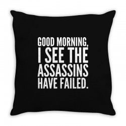 good morning i see the assassins have failed Throw Pillow | Artistshot