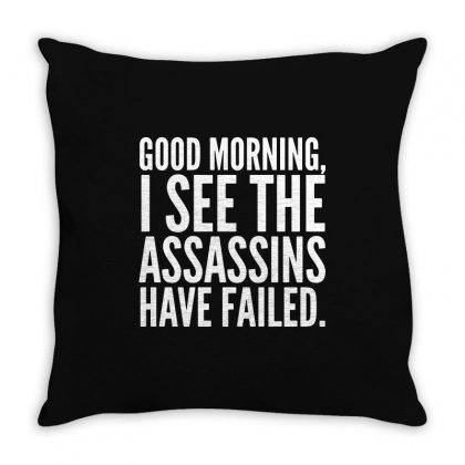 Good Morning I See The Assassins Have Failed Throw Pillow Designed By Meganphoebe