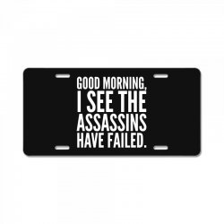 good morning i see the assassins have failed License Plate | Artistshot