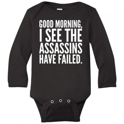 Good Morning I See The Assassins Have Failed Long Sleeve Baby Bodysuit Designed By Meganphoebe