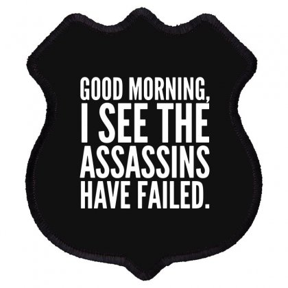 Good Morning I See The Assassins Have Failed Shield Patch Designed By Meganphoebe