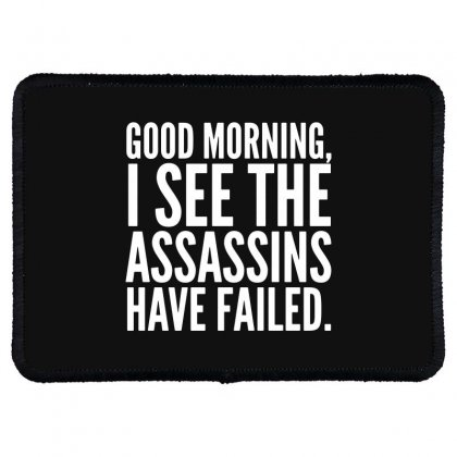 Good Morning I See The Assassins Have Failed Rectangle Patch Designed By Meganphoebe