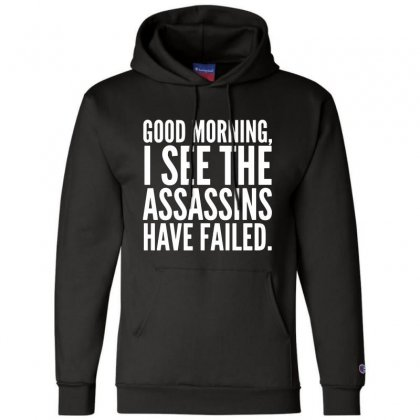 Good Morning I See The Assassins Have Failed Champion Hoodie Designed By Meganphoebe