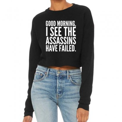 Good Morning I See The Assassins Have Failed Cropped Sweater Designed By Meganphoebe