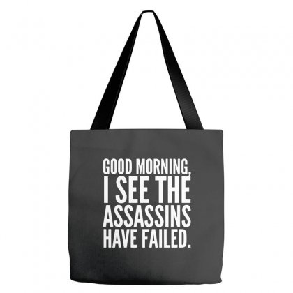 Good Morning I See The Assassins Have Failed Tote Bags Designed By Meganphoebe