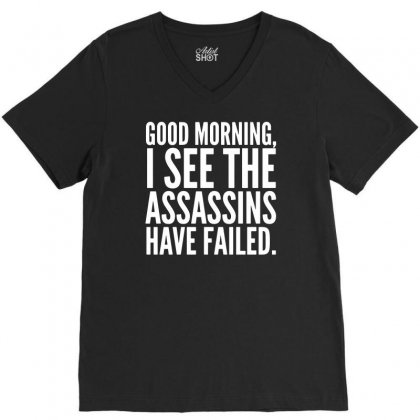 Good Morning I See The Assassins Have Failed V-neck Tee Designed By Meganphoebe