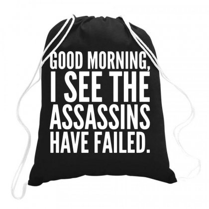 Good Morning I See The Assassins Have Failed Drawstring Bags Designed By Meganphoebe