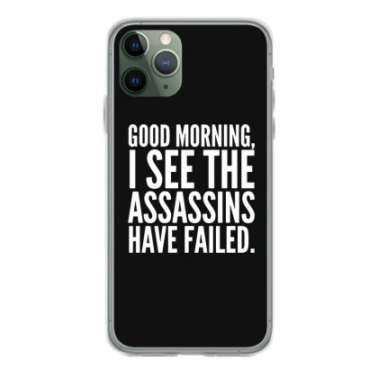 Good Morning I See The Assassins Have Failed Iphone 11 Pro Case Designed By Meganphoebe