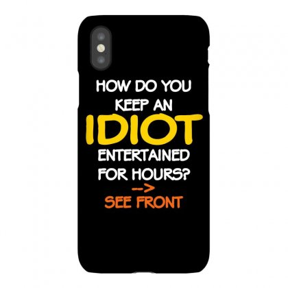 How To Keep An Idiot Entertained Iphonex Case Designed By Daraart