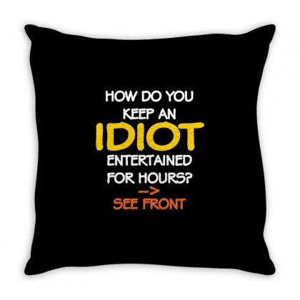 How To Keep An Idiot Entertained Throw Pillow Designed By Daraart