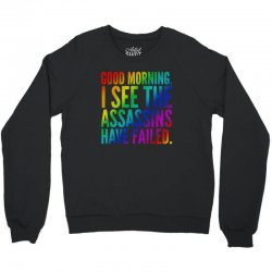 good morning i see the assassins have failed Crewneck Sweatshirt | Artistshot
