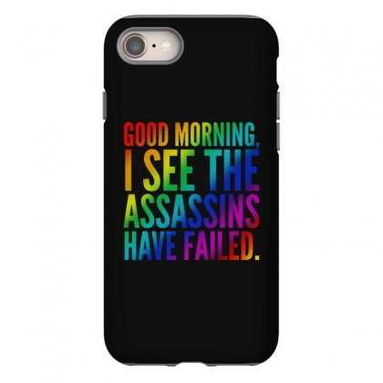 Good Morning I See The Assassins Have Failed Iphone 8 Case Designed By Meganphoebe
