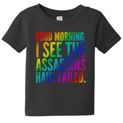 Good Morning I See The Assassins Have Failed Baby Tee Designed By Meganphoebe