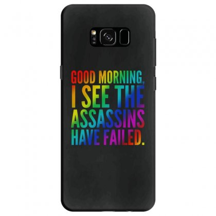 Good Morning I See The Assassins Have Failed Samsung Galaxy S8 Case Designed By Meganphoebe