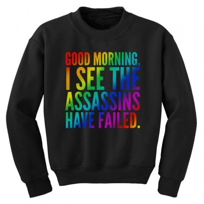 Good Morning I See The Assassins Have Failed Youth Sweatshirt Designed By Meganphoebe