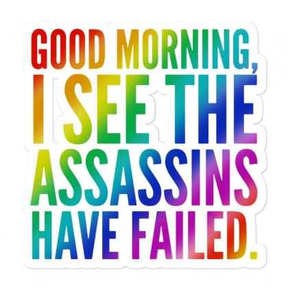 Good Morning I See The Assassins Have Failed Sticker Designed By Meganphoebe