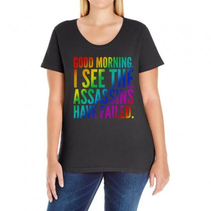 Good Morning I See The Assassins Have Failed Ladies Curvy T-shirt Designed By Meganphoebe