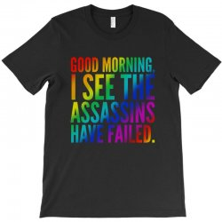 good morning i see the assassins have failed T-Shirt | Artistshot