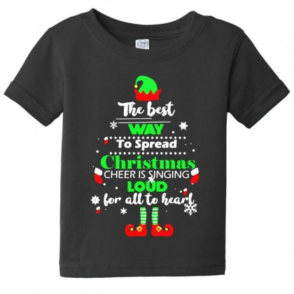 Elf Christmas The Best Way To Spread Christmas Cheer Baby Tee Designed By Meganphoebe