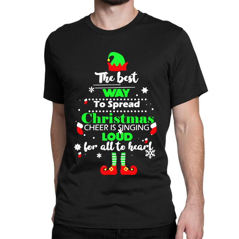 Elf Christmas The Best Way To Spread Christmas Cheer Classic T-shirt | Artistshot