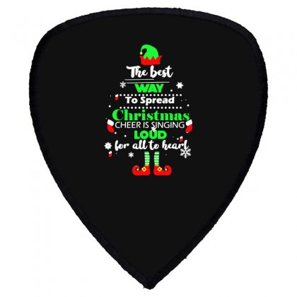 Elf Christmas The Best Way To Spread Christmas Cheer Shield S Patch Designed By Meganphoebe