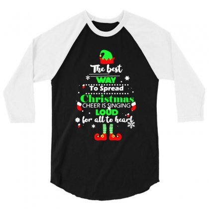 Elf Christmas The Best Way To Spread Christmas Cheer 3/4 Sleeve Shirt Designed By Meganphoebe