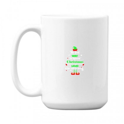 Elf Christmas The Best Way To Spread Christmas Cheer 15 Oz Coffe Mug Designed By Meganphoebe