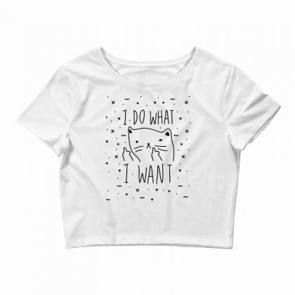 I Do What I Want Cute Cat Funny Quotes Crop Top Designed By Daraart
