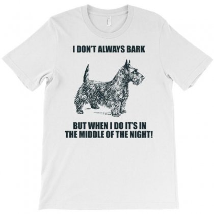 I Don't Always Bark T-shirt Designed By Daraart