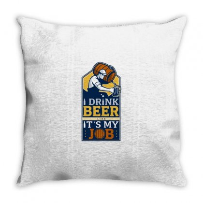 I Drink Beer Like It's My Job Throw Pillow Designed By Daraart