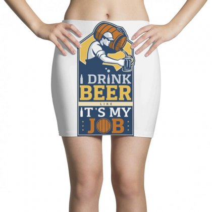 I Drink Beer Like It's My Job Mini Skirts Designed By Daraart