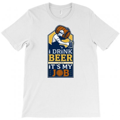 I Drink Beer Like It's My Job T-shirt Designed By Daraart
