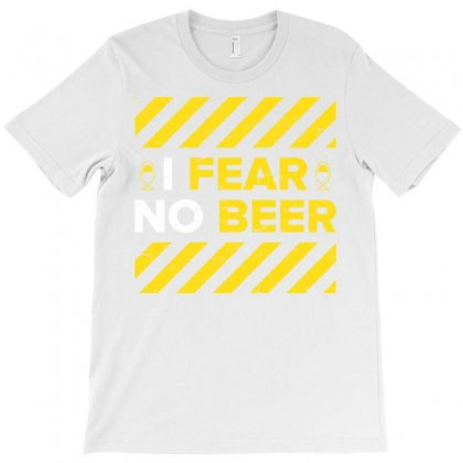 I Fear No Beer T-shirt Designed By Daraart