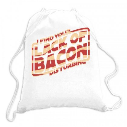 I Find Your Lack Of Bacon Disturbing Drawstring Bags Designed By Daraart