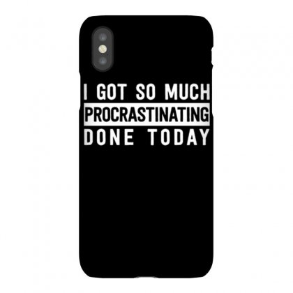 I Got So Much Procrastinating Done Today Iphonex Case Designed By Daraart